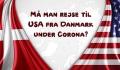 Rejser til USA under Corona – Trump åbner for rejser fra Danmark, men Biden ændrer straks loven igen